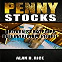 Penny Stocks: Proven Strategies for Maximum Profit Audiobook by Alan D. Rice Narrated by Nathan W Wood