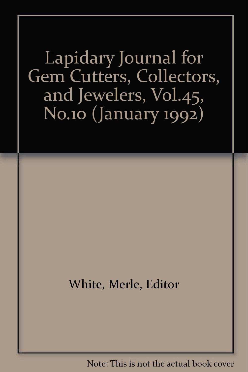 Lapidary Journal for Gem Cutters, Collectors, and Jewelers, Vol.45, No.10 (January 1992)