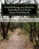 Establishing an Identity Founded in Christ Jesus Workbook, Tom Knotts, 147000741X