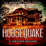 Housequake: An Angel Hill Novel | C. Dennis Moore