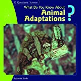 What Do You Know about Animal Adaptations?, Suzanne Slade, 140424199X