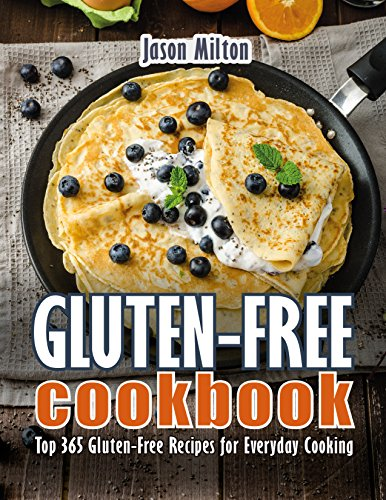 Gluten-Free Cookbook: Top 365 Gluten-Free Recipes for Everyday Cooking by Jason Milton