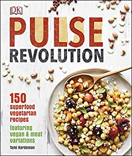 Pulse Revolution: 150 superfood vegetarian recipes featuring vegan & meat variations by [Hardeman, Tami]