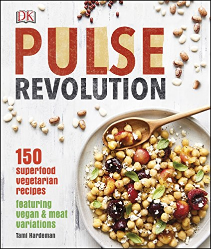 Pulse Revolution: 150 superfood vegetarian recipes featuring vegan & meat variations by Tami Hardeman