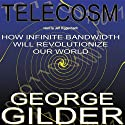 Telecosm: How Infinite Bandwidth Will Revolutionize Our World Audiobook by George Gilder Narrated by Jeff Riggenbach