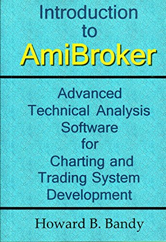 Introduction to AmiBroker: Advanced Technical Analysis Software for Charting and Trading System Development (Software Analysis Technical)