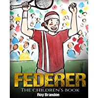 Federer: The Children's Book. Fun Illustrations. Inspirational and Motivational Life Story of Roger Federer- One of the Best Tennis Players in History. (Sports Book for Kids)