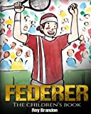 img - for Federer: The Children's Book. Fun Illustrations. Inspirational and Motivational Life Story of Roger Federer- One of the Best Tennis Players in History. (Sports Book for Kids) book / textbook / text book