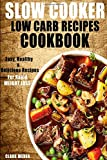 img - for Slow Cooker Low Carb Recipes Cookbook: Easy, Healthy & Delicious Recipes for Rapid Weight Loss. (Fix-It and Forget-It, Crock Pot Recipes Cookbook). book / textbook / text book