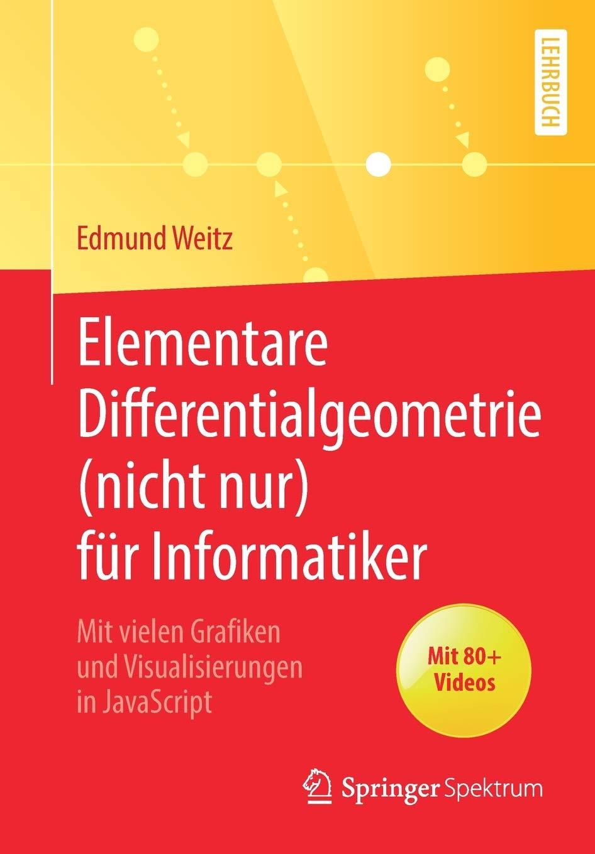 Elementare Differentialgeometrie  Nicht Nur  Für Informatiker  Mit Vielen Grafiken Und Visualisierungen In JavaScript