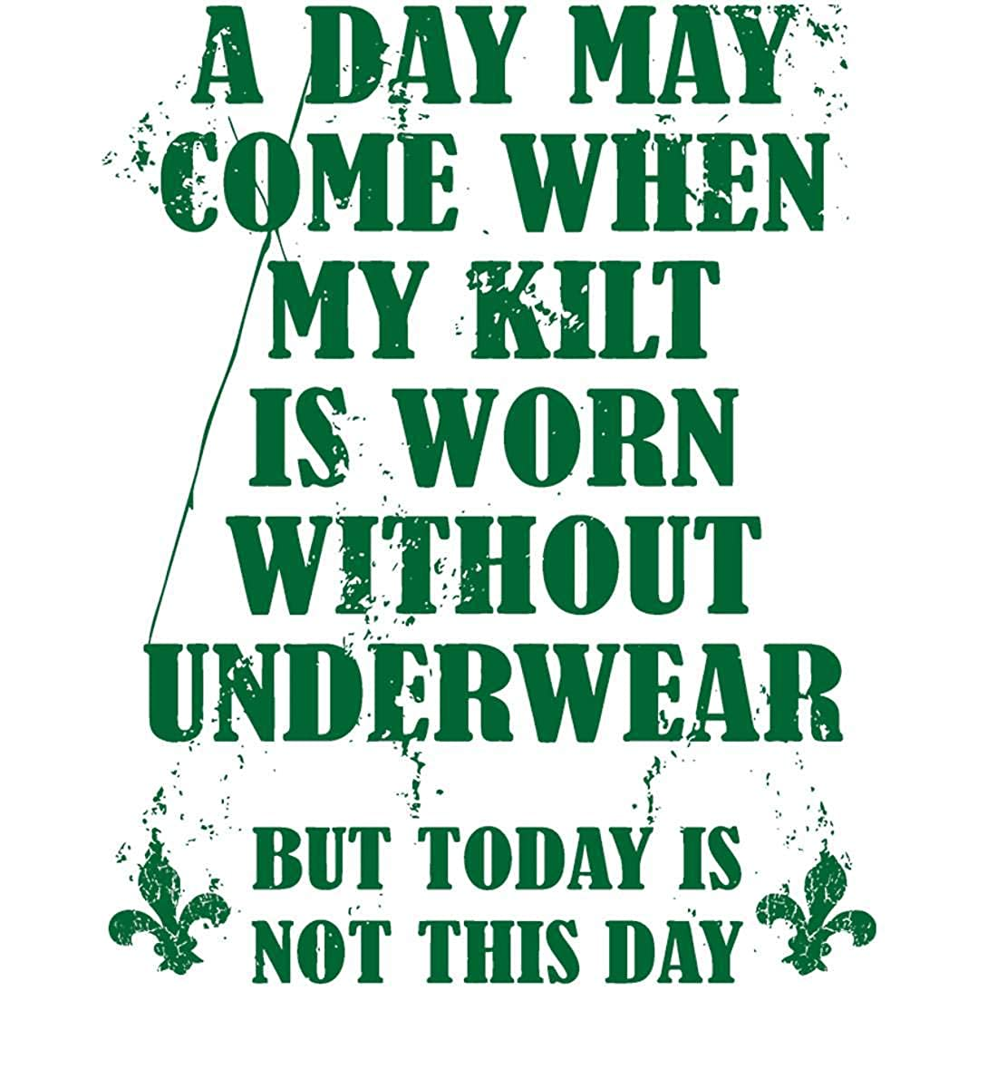 But Today Made in USA. A Day May Come When My Kilt is Worn Without Underwear