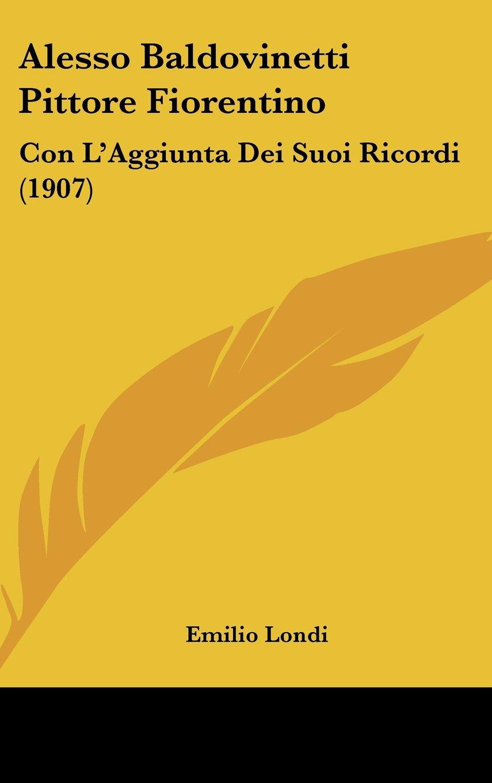 Read Online Alesso Baldovinetti Pittore Fiorentino: Con L'Aggiunta Dei Suoi Ricordi (1907) (Italian Edition) pdf