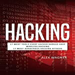 Hacking: How to Hack, Penetration Testing Hacking Book, Step-by-Step Implementation and Demonstration Guide: Learn Fast Wireless Hacking, Strategies, Methods and Black Hat Hacking (3 manuscripts) | Alex Wagner