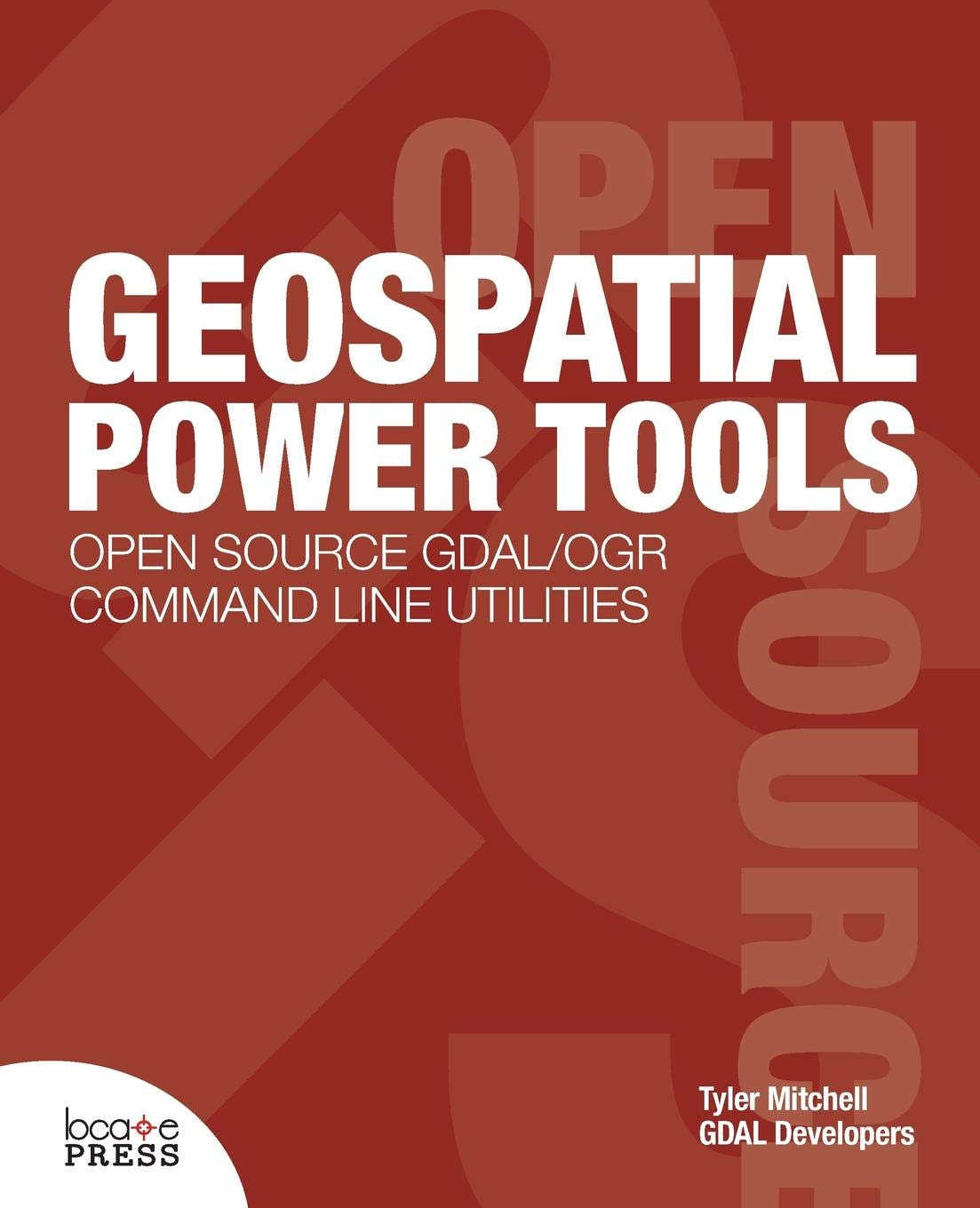 Geospatial Power Tools: Tyler Mitchell, GDAL Developers