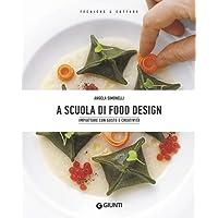 A scuola di food design. Impiattare con gusto e creatività