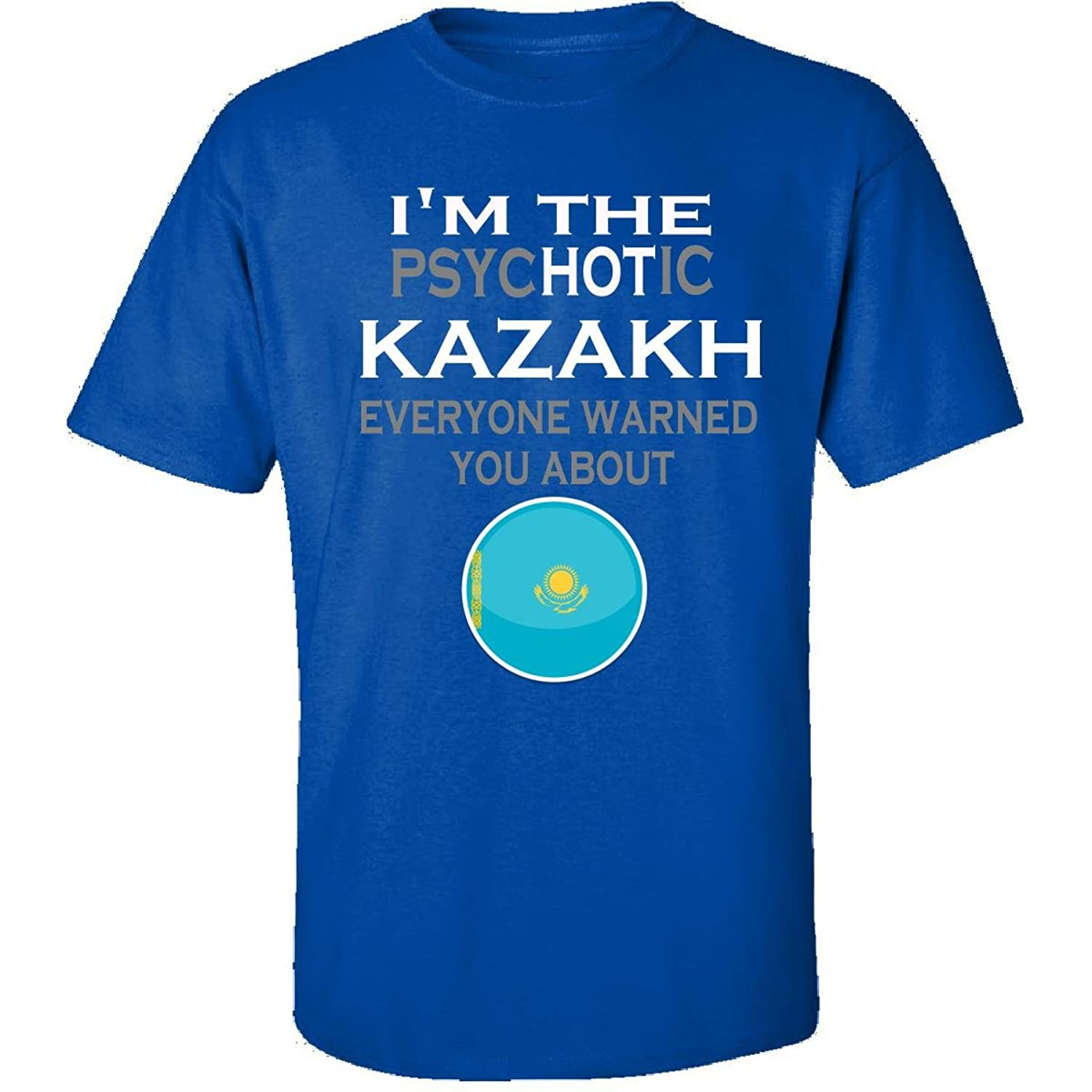The Psychotic Kazakh Everyone Warned You About Funny - Adult Shirt