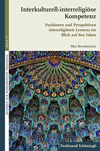 Interkulturell-interreligiöse Kompetenz. Positionen und Perspektiven interreligiösen Lernens im Blick auf den Islam (Beiträge zur Komparativen Theologie)