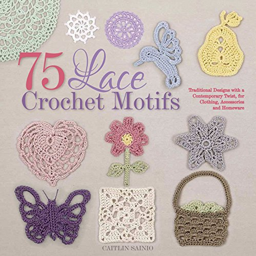 Crochet Designs (75 Lace Crochet Motifs: Traditional Designs with a Contemporary Twist, for Clothing, Accessories, and Homeware (Knit & Crochet))