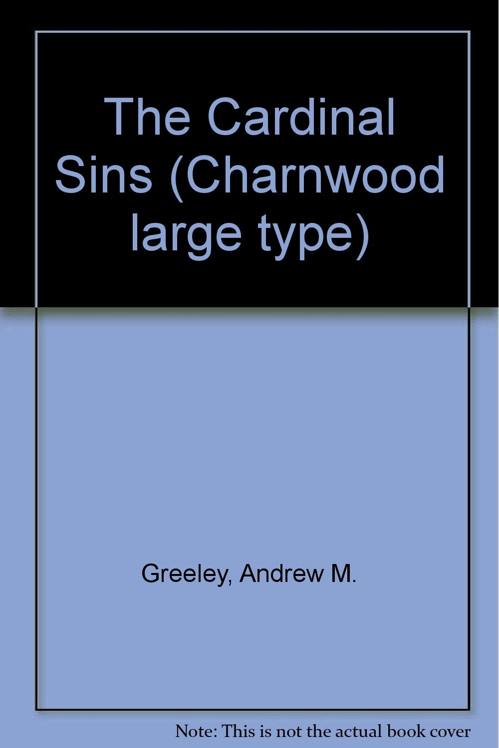 The Cardinal Sins (Charnwood large type): A.M. Greeley ...