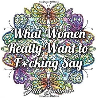 what women really want to fcking say an adult coloring book with swear - Awesome Coloring Books For Adults