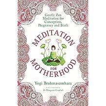 Meditation for Motherhood: Zen Meditation for Conception, Pregnancy, and Birth