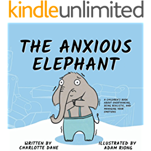 The Anxious Elephant: A Children's Book About Overthinking, Being Realistic, and Managing Your Emotions (Teach Me How! 6…