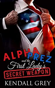 Alpha Prez and the First Lady's Secret Weapon