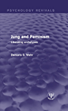 Jung and Feminism: Liberating Archetypes (Psychology Revivals)