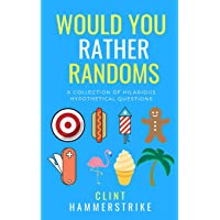 Would You Rather Randoms: A collection of hilarious hypothetical questions (Clint Hammerstrike asks)