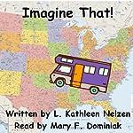 Imagine That! | Linda Kathleen (Kathy) Nelzen