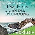 Das Haus an der Mündung Hörbuch von Victoria Jones Gesprochen von: Tanja Fornaro