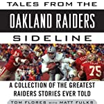 Tales from the Oakland Raiders Sideline: A Collection of the Greatest Raiders Stories Ever Told | Tom Flores,Matt Fulks