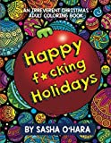 Happy f*cking Holidays: An Irreverent Christmas Adult Coloring Book (Irreverent Book Series) (Volume 4)