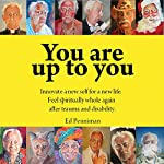 You Are Up to You: Innovate a New Self for a New Life. Feel Spiritually Whole Again After Trauma and Disability.   Ed Penniman