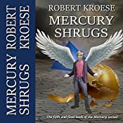 Mercury Shrugs: Mercury, Book 5 | Robert Kroese