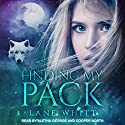 Finding My Pack: My Pack Series, Book 1 Audiobook by Lane Whitt Narrated by Cooper North, Aletha George