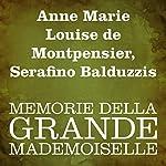 Memorie della Grande Mademoiselle   Anne Marie Louise de Montpensier,Serafino Balduzzi