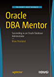 Oracle DBA Mentor: Succeeding as an Oracle Database Administrator