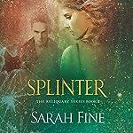 Splinter: Reliquary Series, Book 2 | Sarah Fine
