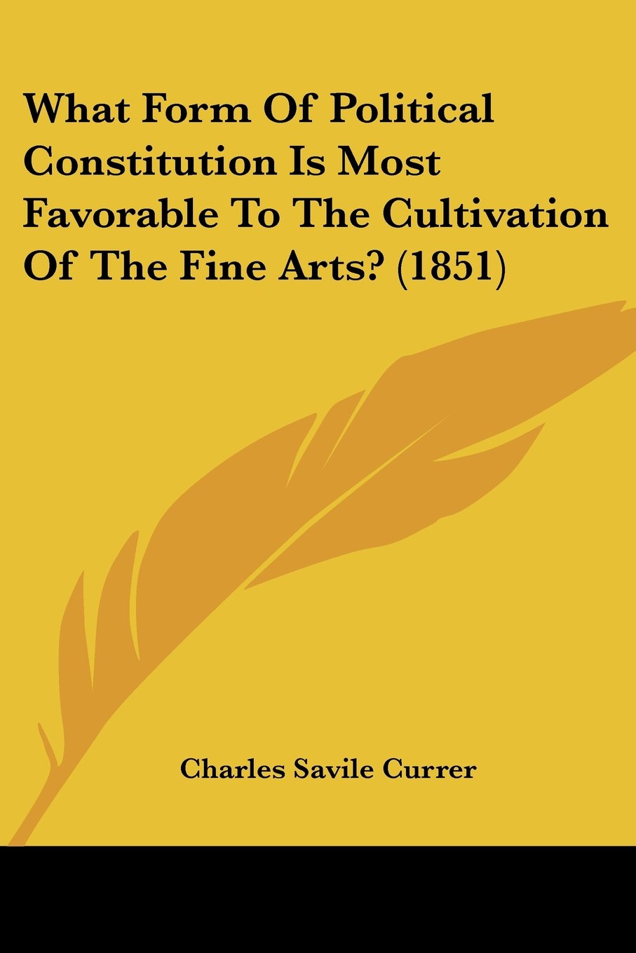 Download What Form Of Political Constitution Is Most Favorable To The Cultivation Of The Fine Arts? (1851) pdf epub