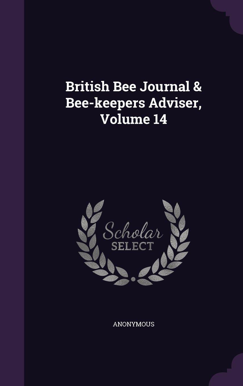 Download British Bee Journal & Bee-keepers Adviser, Volume 14 ebook