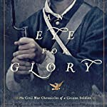 An Eye for Glory: The Civil War Chronicles of a Citizen Soldier | Karl Bacon