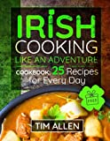 Irish cooking like an adventure.: Cookbook: 25 Recipes for every day.