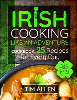 Book Irish cooking like an adventure.: Cookbook: 25 Recipes for every day.