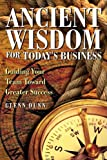 Ancient Wisdom for Today's Business, Glenn Dunn, 1606477803