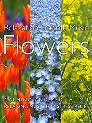 Ralaxation Smooth Music Flowers Calming and Meditation Relaxing Music for Stress Relief