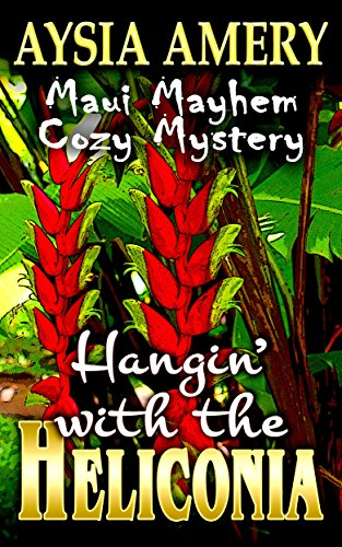 Hangin' with the Heliconia (Maui Mayhem Cozy Mystery Book 5)