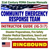 21st Century FEMA Course Manuals - Community Emergency Response Team (CERT) Instructor Guide (IG-317), Disaster Preparedness, Fire Safety, Disaster Operations, Psychology, Terrorism (Ringbound)