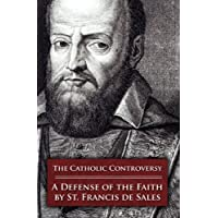 The Catholic Controversy: St. Francis de Sales' Defense of the Faith