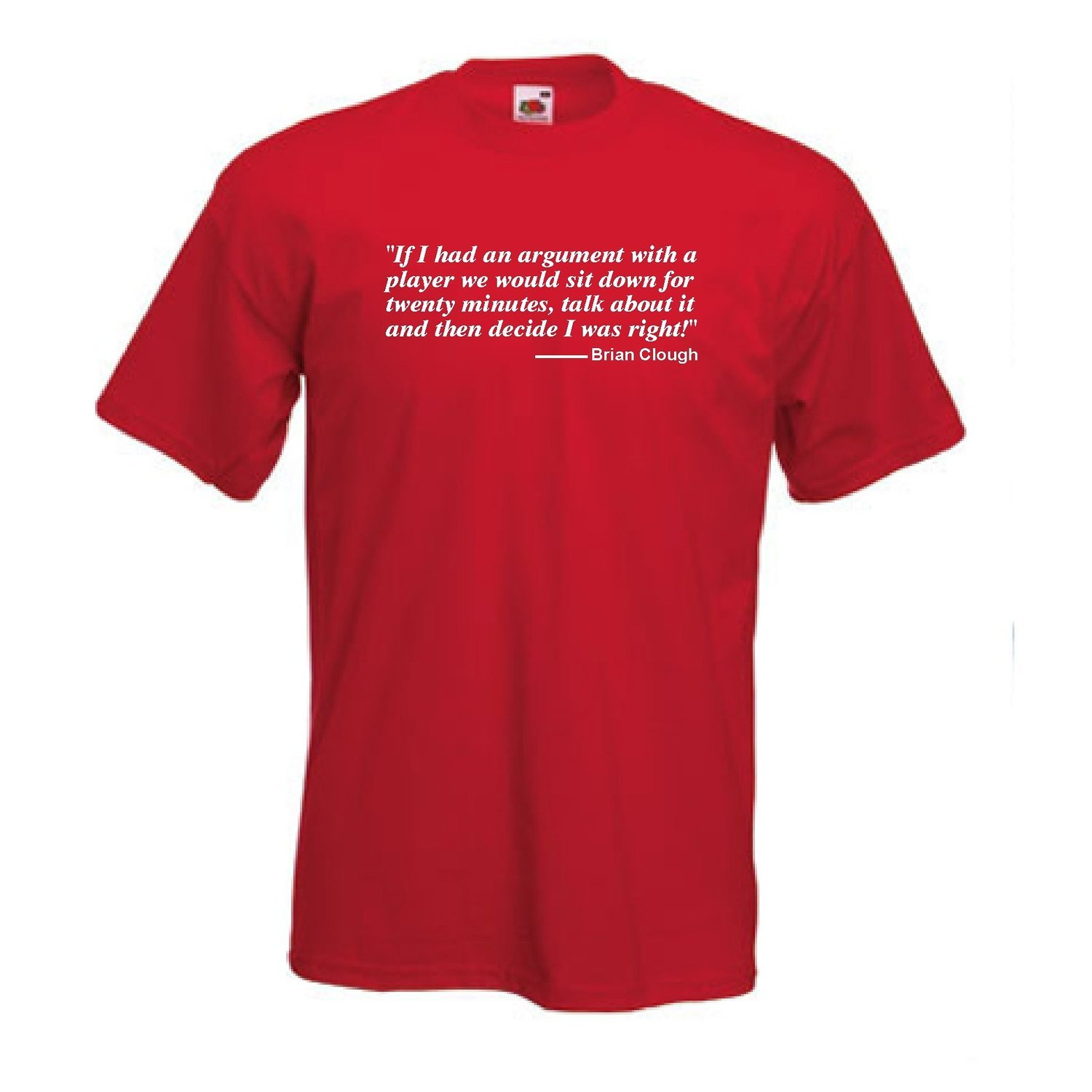Invicta Screen Printers Brian Clough Of Nottingham Forest 'Argument.I'm Right' Quote Football T-Shirt